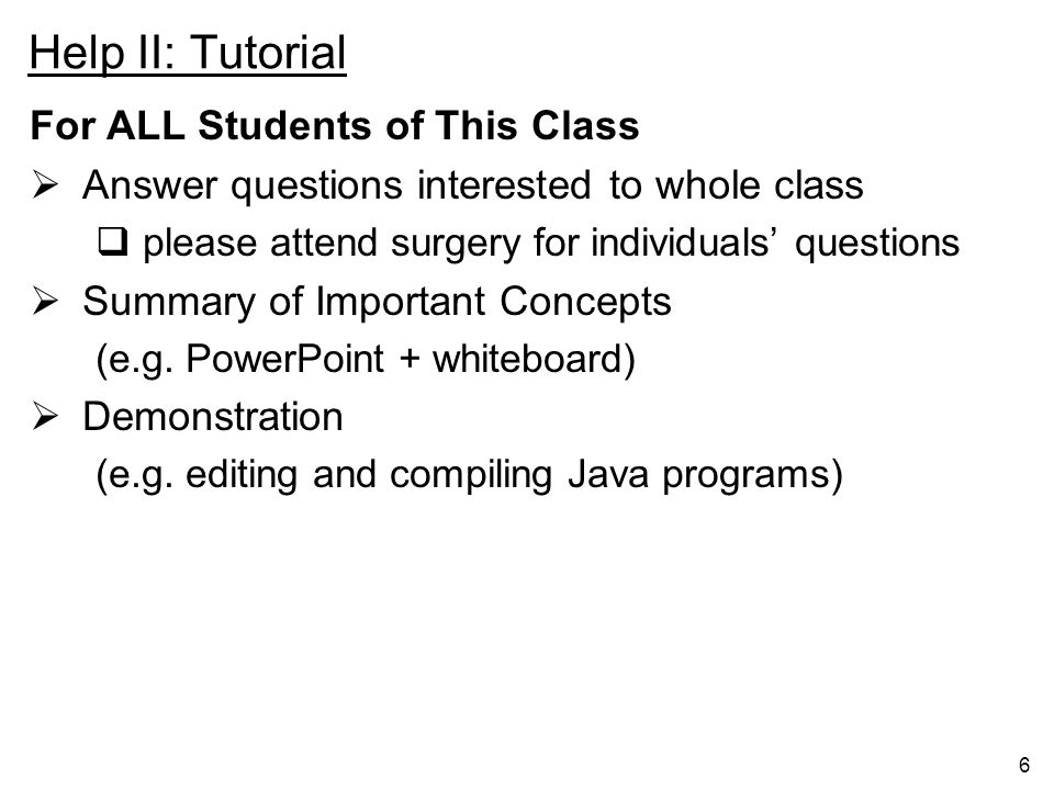 6 Help II: Tutorial For ALL Students of This Class Answer questions interested to whole class please attend surgery for individuals questions Summary