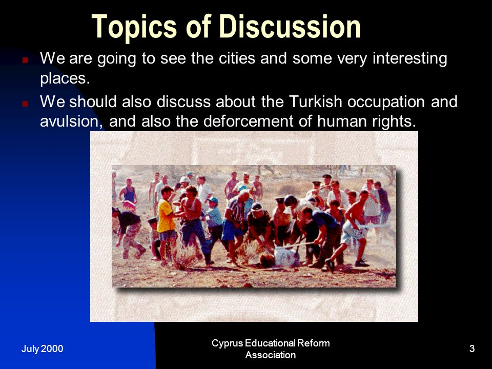 July 2000 Cyprus Educational Reform Association 3 Topics of Discussion We are going to see the cities and some very interesting places. We should also