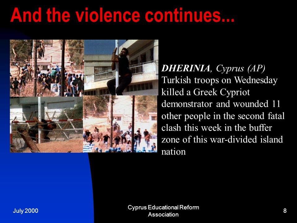 July 2000 Cyprus Educational Reform Association 8 And the violence continues...