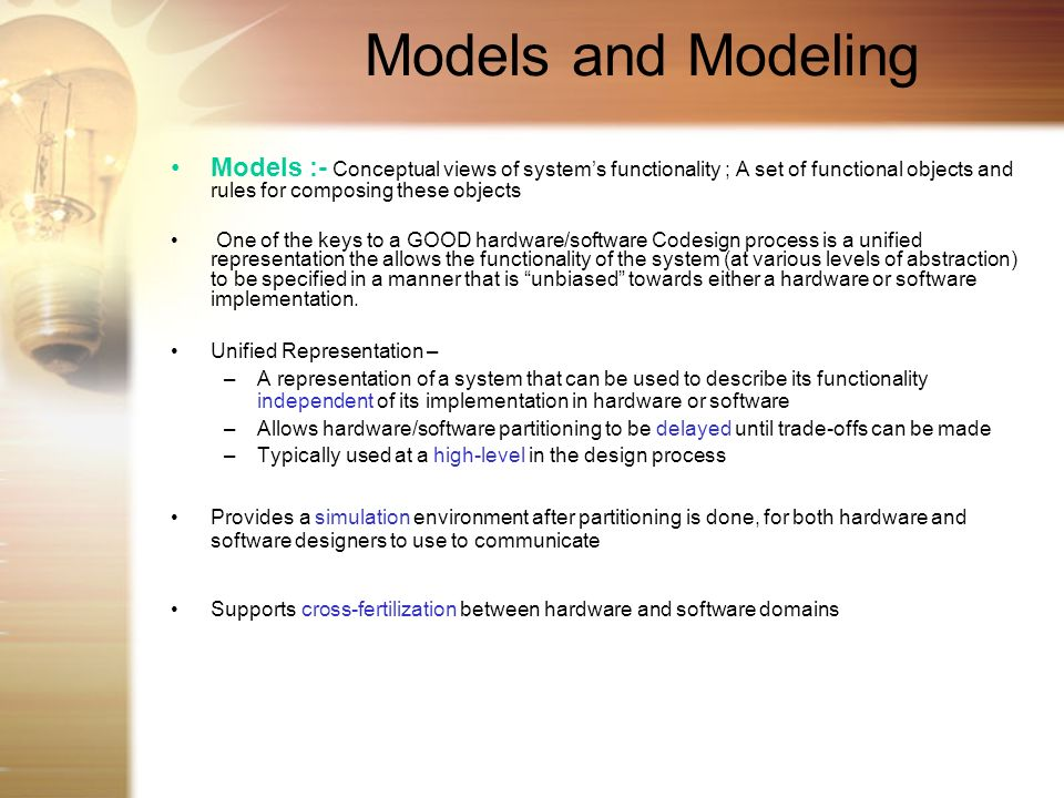 Models and Modeling Models :- Conceptual views of systems functionality ; A set of functional objects and rules for composing these objects One of the