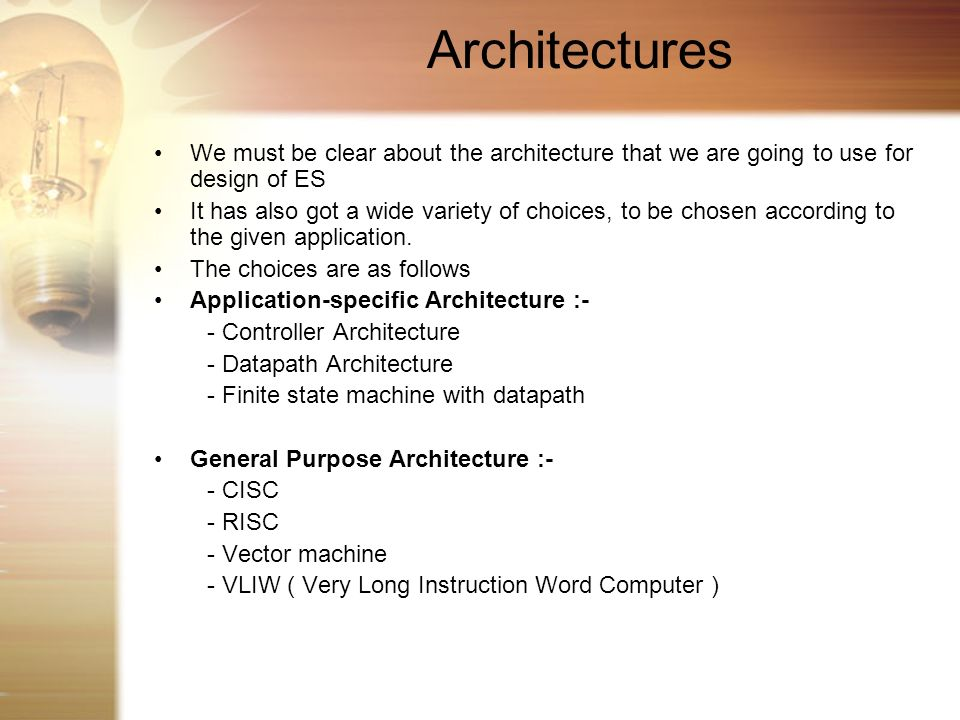 Architectures We must be clear about the architecture that we are going to use for design of ES It has also got a wide variety of choices, to be chose