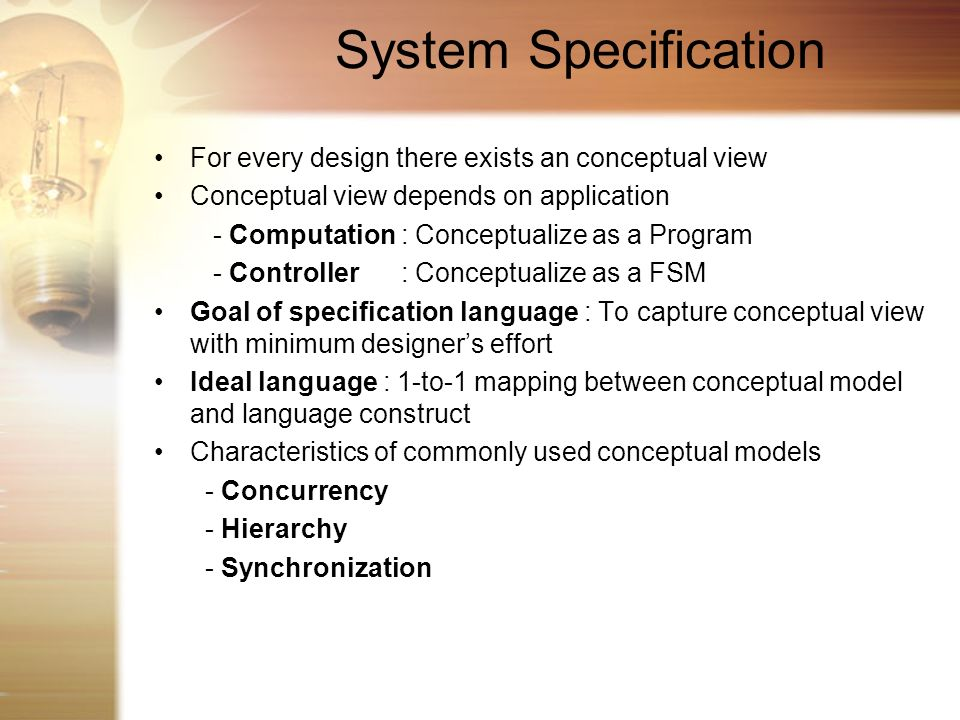 System Specification For every design there exists an conceptual view Conceptual view depends on application - Computation : Conceptualize as a Progra