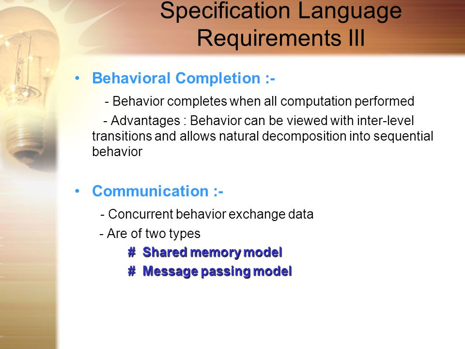 Specification Language Requirements III Behavioral Completion :- - Behavior completes when all computation performed - Advantages : Behavior can be vi