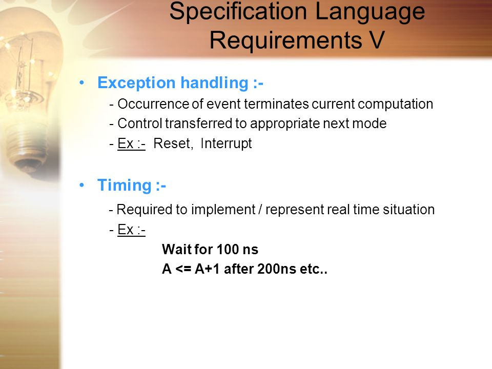 Specification Language Requirements V Exception handling :- - Occurrence of event terminates current computation - Control transferred to appropriate