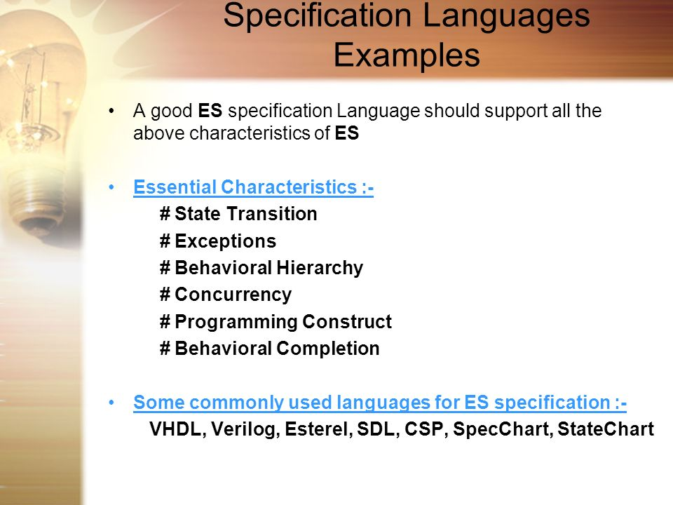 Specification Languages Examples A good ES specification Language should support all the above characteristics of ES Essential Characteristics :- # St