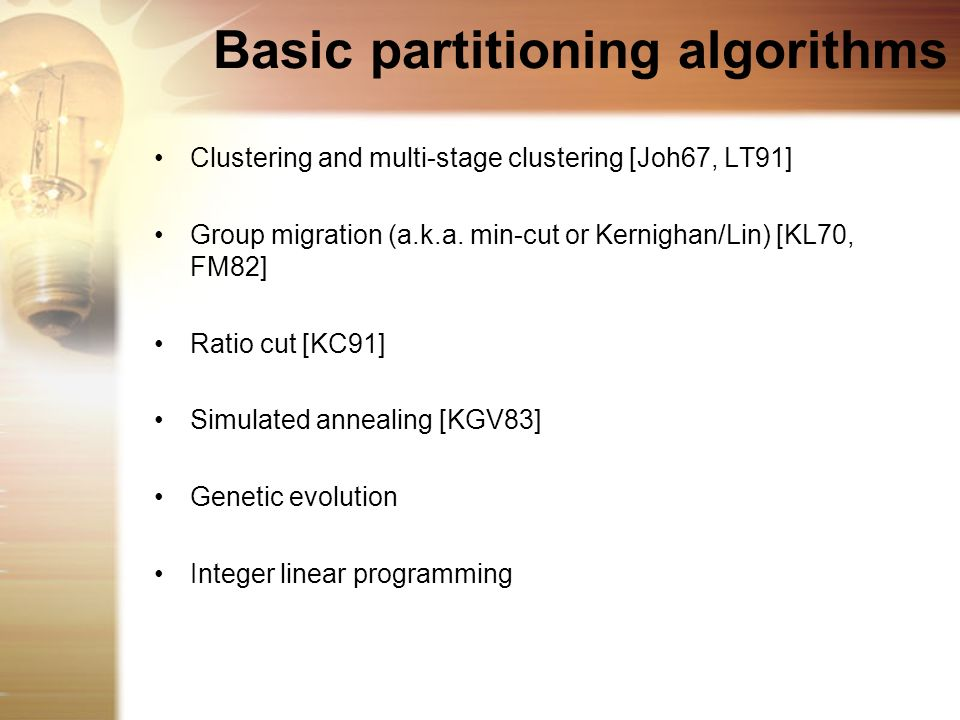 Basic partitioning algorithms Clustering and multi-stage clustering [Joh67, LT91] Group migration (a.k.a. min-cut or Kernighan/Lin) [KL70, FM82] Ratio