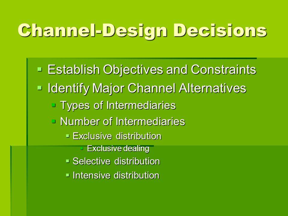 Channel-Design Decisions Establish Objectives and Constraints Establish Objectives and Constraints Identify Major Channel Alternatives Identify Major