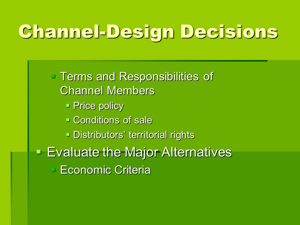 Channel-Design Decisions Terms and Responsibilities of Channel Members Terms and Responsibilities of Channel Members Price policy Price policy Conditi