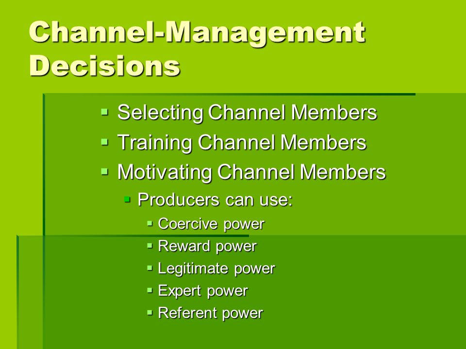 Channel-Management Decisions Selecting Channel Members Selecting Channel Members Training Channel Members Training Channel Members Motivating Channel