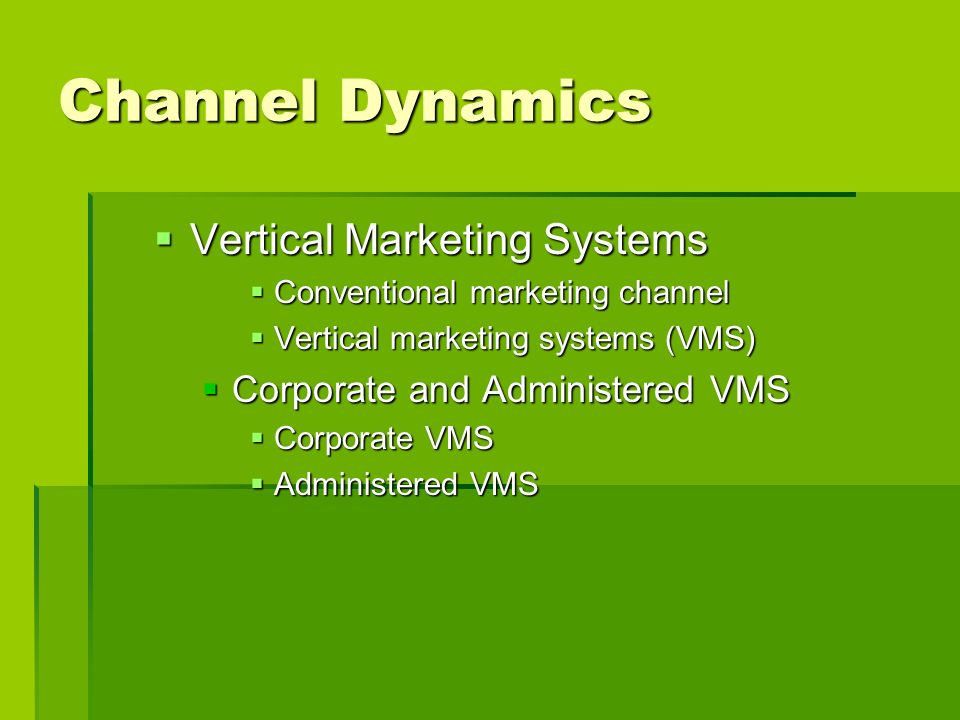 Channel Dynamics Vertical Marketing Systems Vertical Marketing Systems Conventional marketing channel Conventional marketing channel Vertical marketin