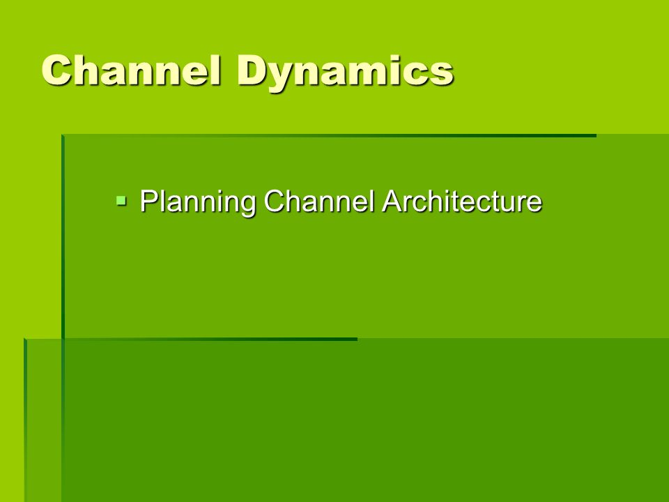 Channel Dynamics Planning Channel Architecture Planning Channel Architecture