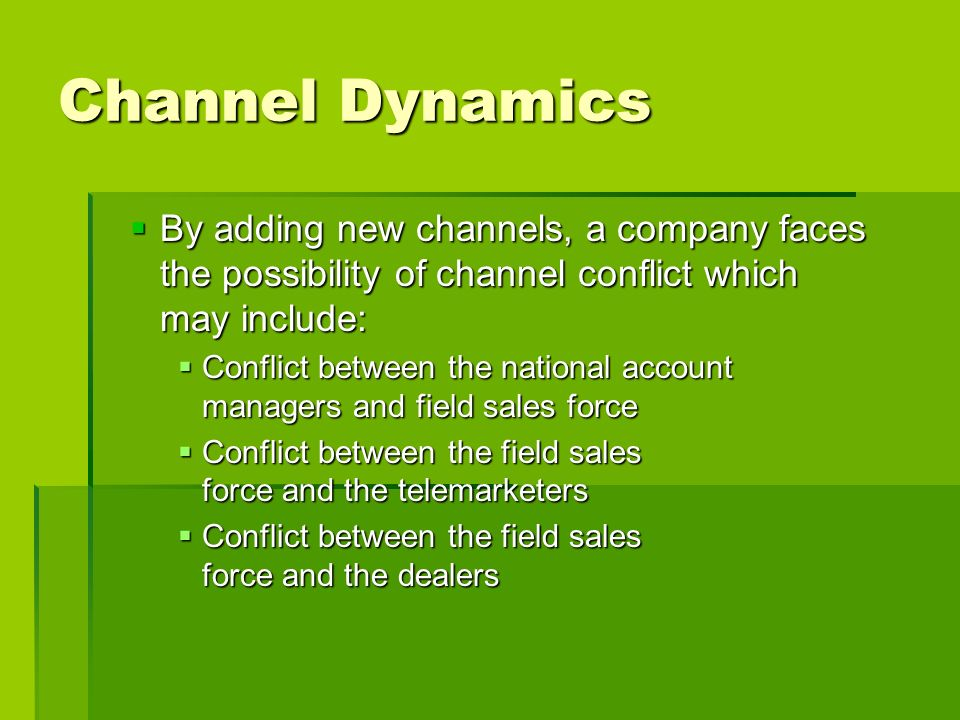 Channel Dynamics By adding new channels, a company faces the possibility of channel conflict which may include: By adding new channels, a company face