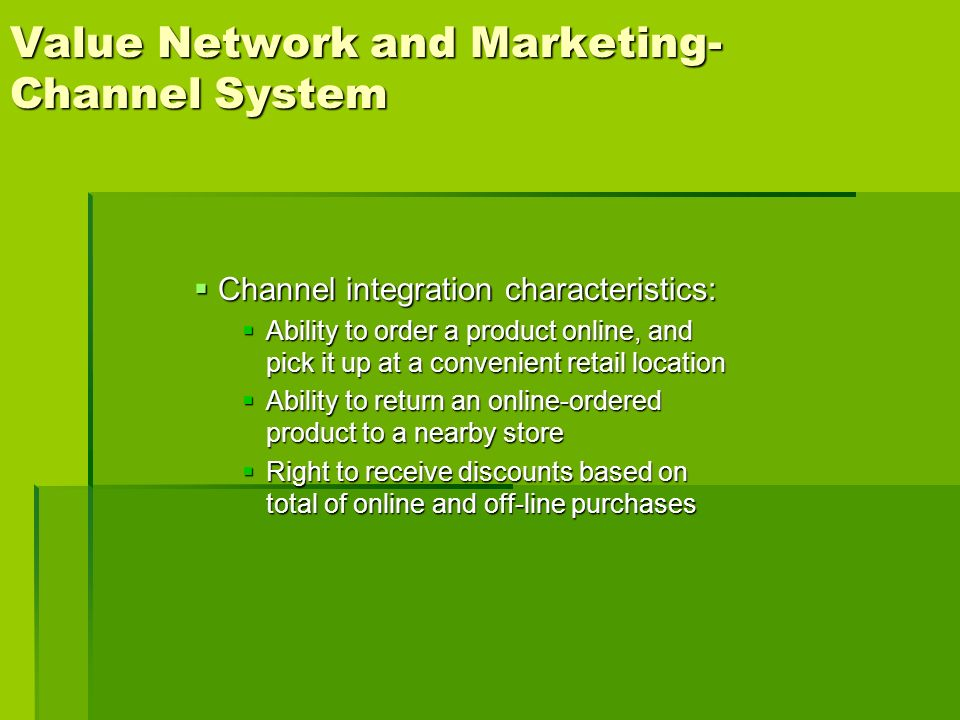 Value Network and Marketing- Channel System Channel integration characteristics: Channel integration characteristics: Ability to order a product onlin
