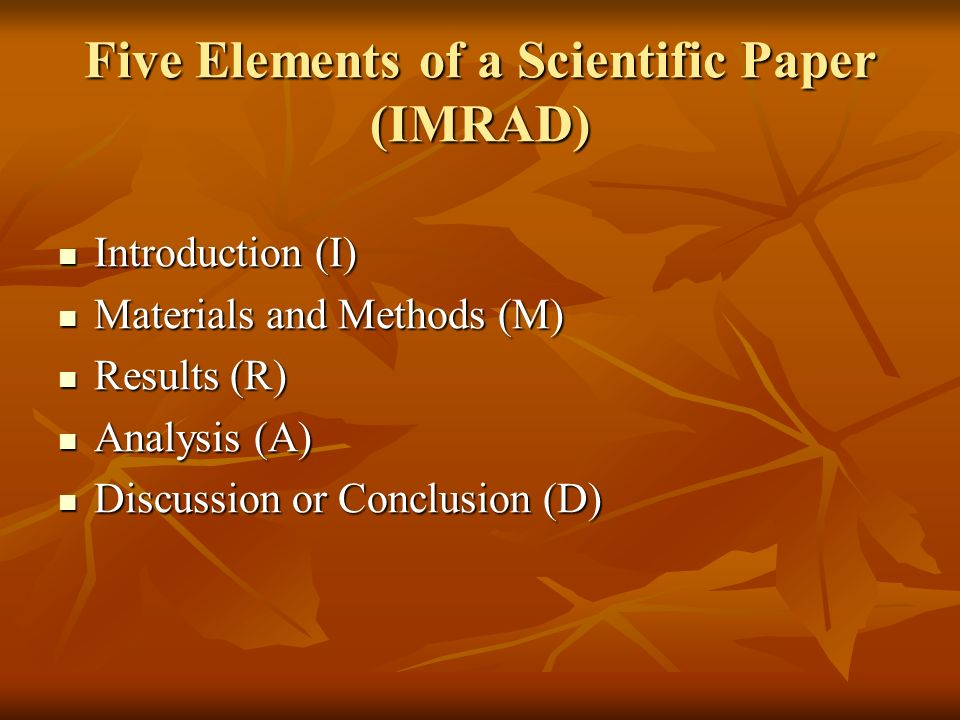 Five Elements of a Scientific Paper (IMRAD) Introduction (I) Introduction (I) Materials and Methods (M) Materials and Methods (M) Results (R) Results