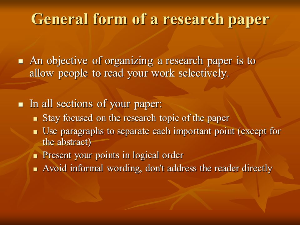 General form of a research paper An objective of organizing a research paper is to allow people to read your work selectively. An objective of organiz