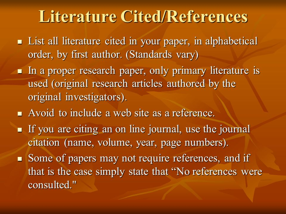 Literature Cited/References List all literature cited in your paper, in alphabetical order, by first author. (Standards vary) List all literature cite