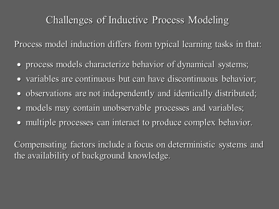 Challenges of Inductive Process Modeling process models characterize behavior of dynamical systems; process models characterize behavior of dynamical