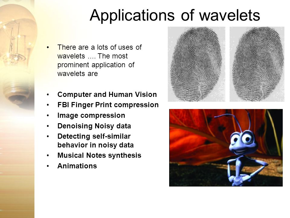 Applications of wavelets There are a lots of uses of wavelets.... The most prominent application of wavelets are Computer and Human Vision FBI Finger
