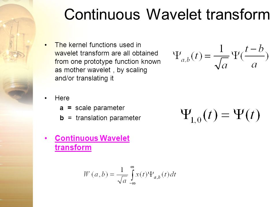 Continuous Wavelet transform The kernel functions used in wavelet transform are all obtained from one prototype function known as mother wavelet, by s