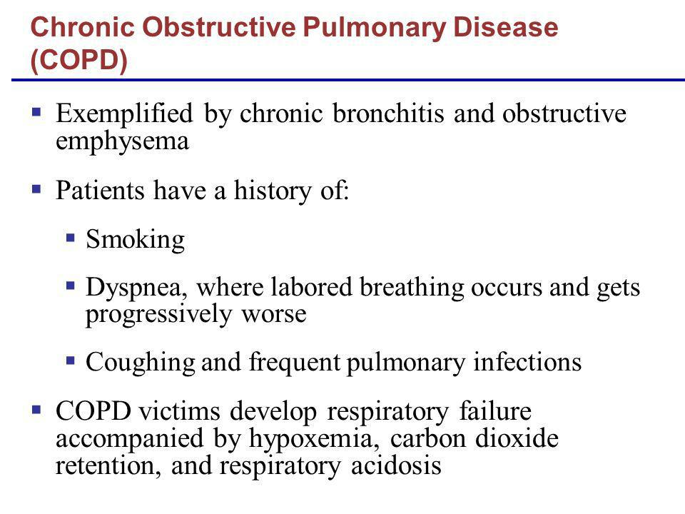 Exemplified by chronic bronchitis and obstructive emphysema Patients have a history of: Smoking Dyspnea, where labored breathing occurs and gets progr