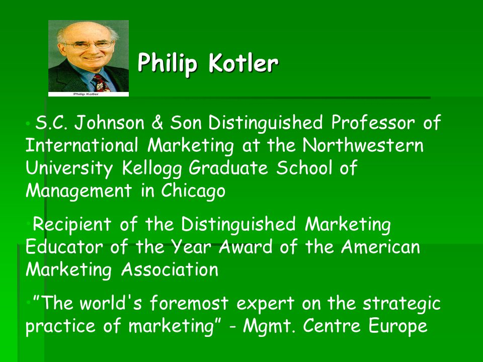 Philip Kotler S.C. Johnson & Son Distinguished Professor of International Marketing at the Northwestern University Kellogg Graduate School of Manageme