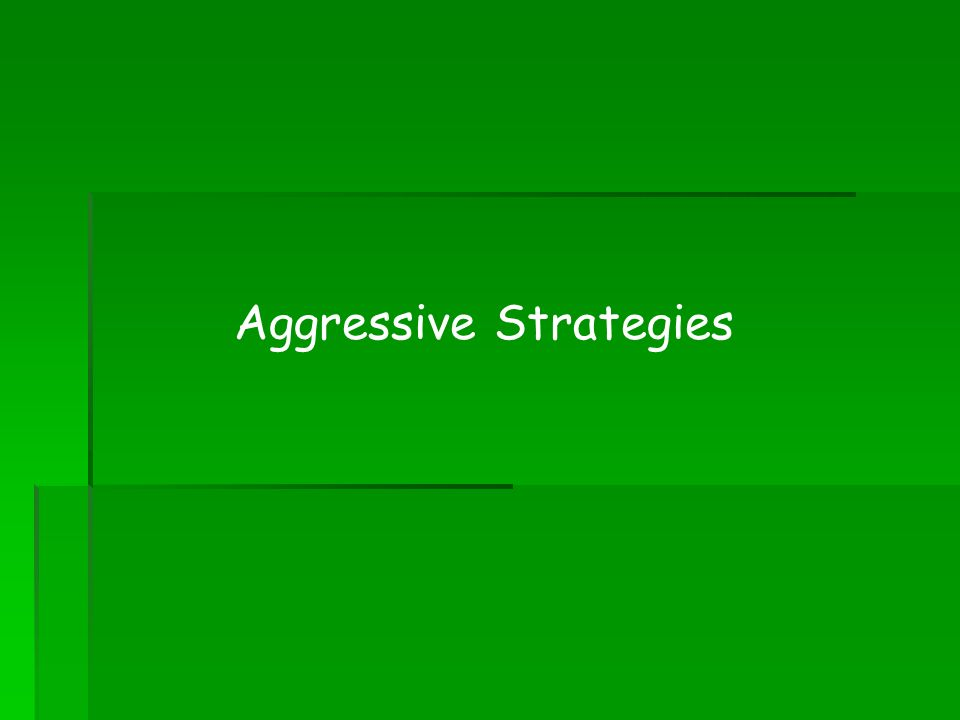 Aggressive Strategies