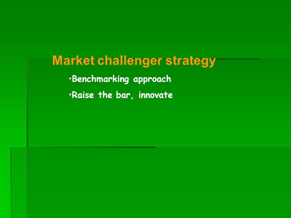 Market challenger strategy Benchmarking approach Raise the bar, innovate