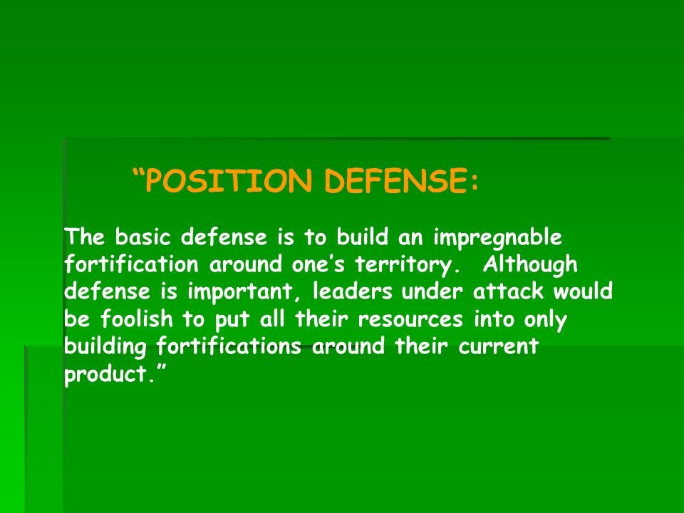 POSITION DEFENSE: The basic defense is to build an impregnable fortification around ones territory. Although defense is important, leaders under attac