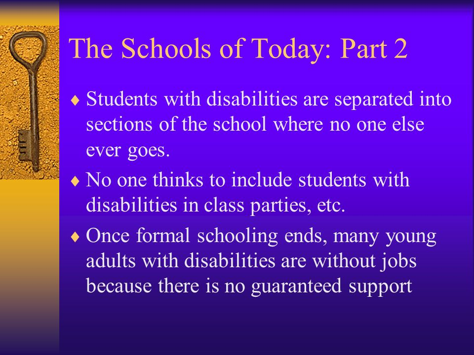 The Schools of Today: Part 2 Students with disabilities are separated into sections of the school where no one else ever goes.