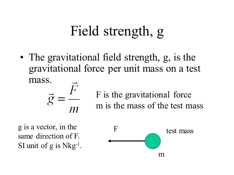 Gravitational Field A gravitational field is a region in which any mass will experience a gravitational force. A uniform gravitational field is a fiel