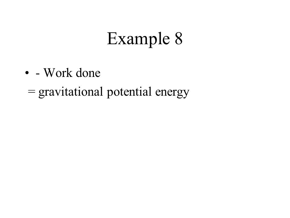 Example 7 Conservation of kinetic and gravitational potential energy.