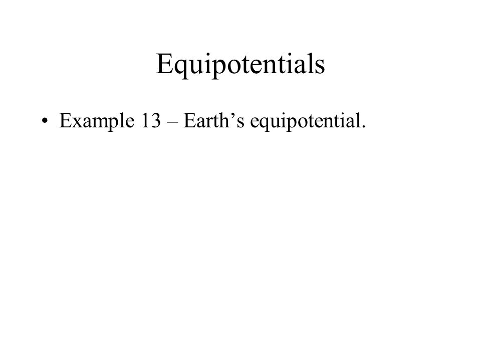 Equipotentials The equipotentials near the earths surface are parallel and evenly spaced surface. The field is uniform. surface