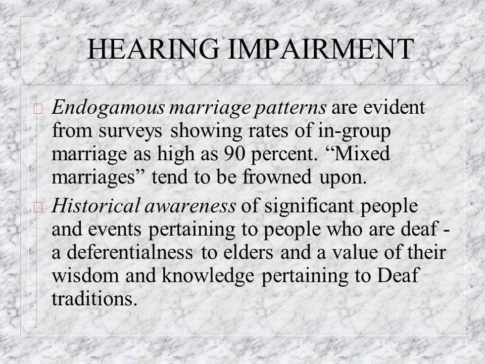 HEARING IMPAIRMENT ð Endogamous marriage patterns are evident from surveys showing rates of in-group marriage as high as 90 percent.