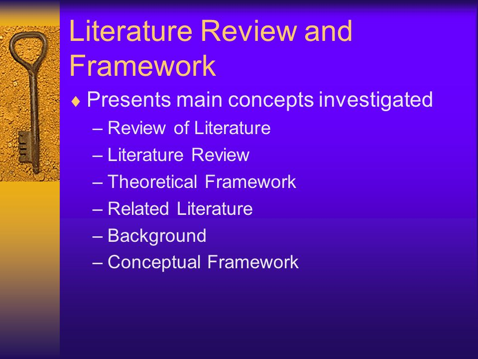 Literature Review and Framework Presents main concepts investigated –Review of Literature –Literature Review –Theoretical Framework –Related Literatur