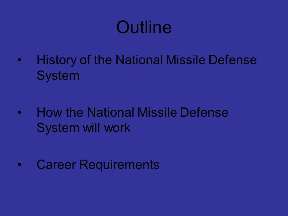 Outline History of the National Missile Defense System How the National Missile Defense System will work Career Requirements