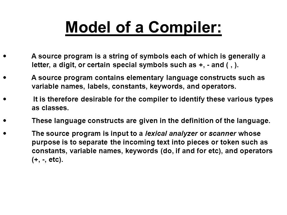 A source program is a string of symbols each of which is generally a letter, a digit, or certain special symbols such as +, - and (, ). A source progr