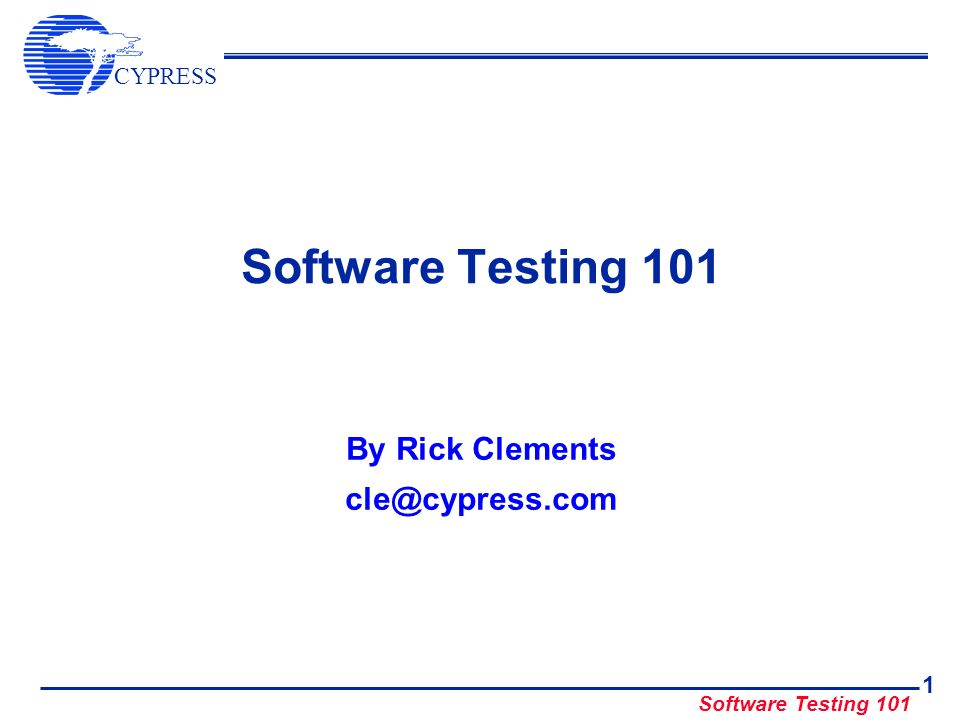CYPRESS Software Testing 101 1 By Rick Clements cle@cypress.com