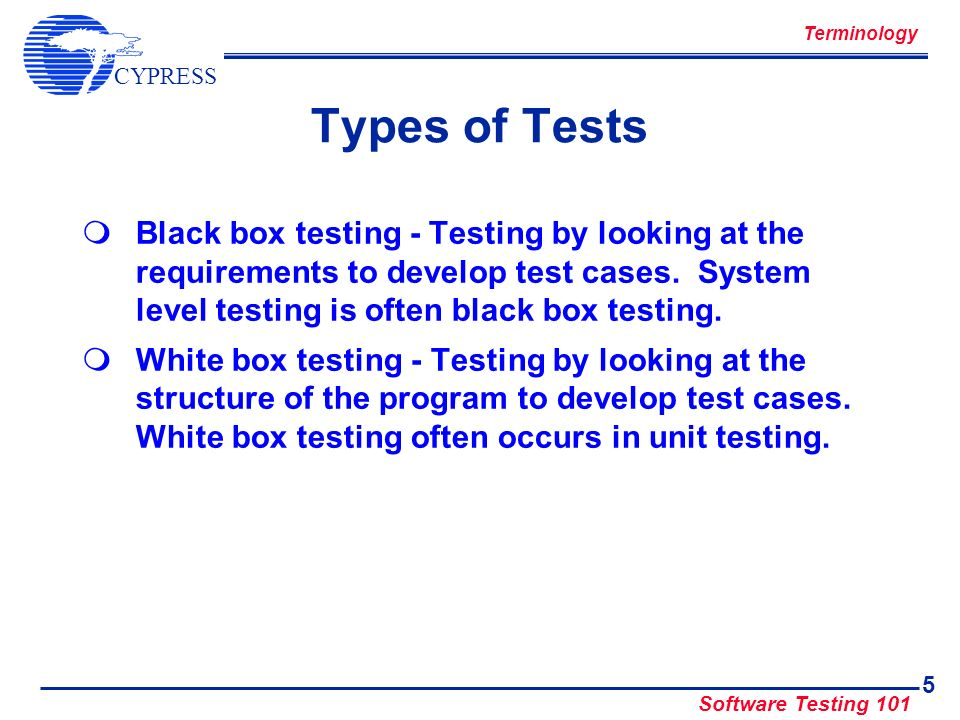CYPRESS Software Testing 101 16 Version & Build Number Simple to generate Unique for each build or change Readily visible and validated for correctness Configuration Control
