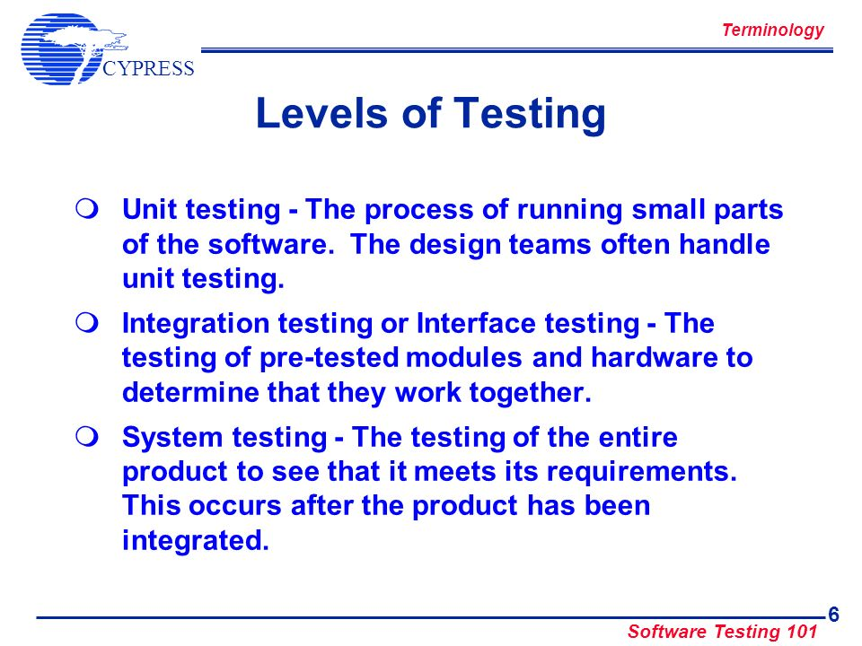 CYPRESS Software Testing 101 27 Unique to Database Applications Compatible with existing data Testing on a copy of real data Server capacity Test Cases