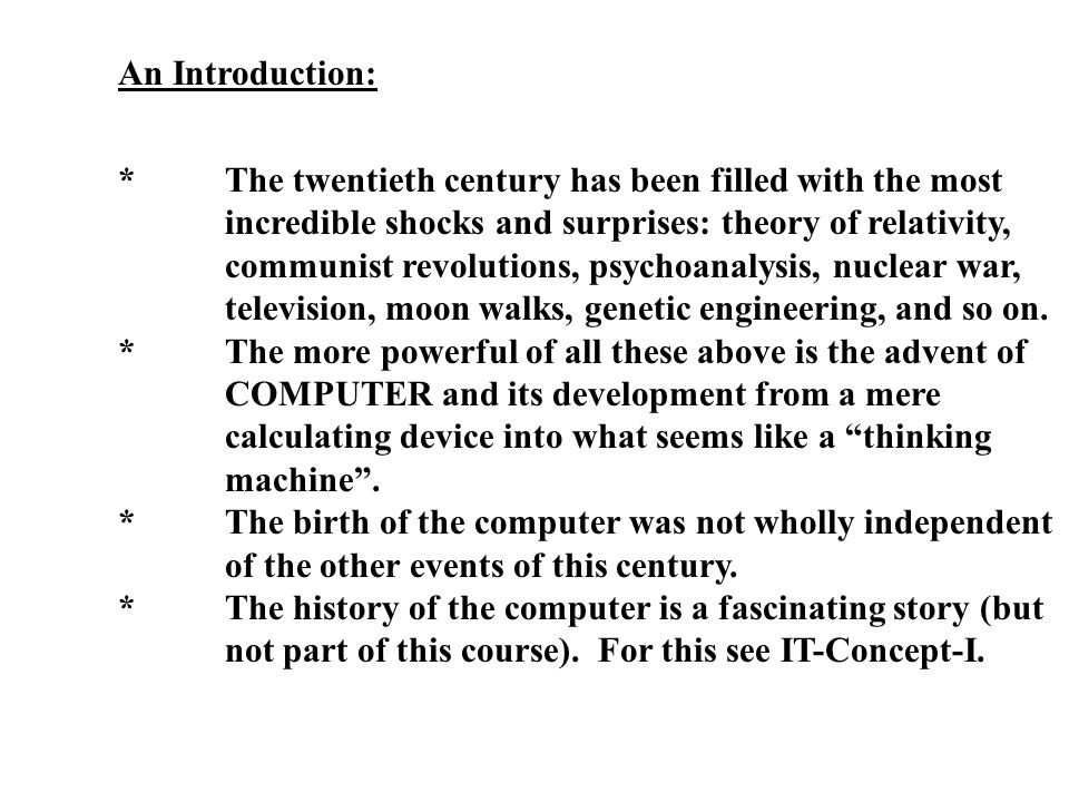 An Introduction: *The twentieth century has been filled with the most incredible shocks and surprises: theory of relativity, communist revolutions, psychoanalysis, nuclear war, television, moon walks, genetic engineering, and so on.
