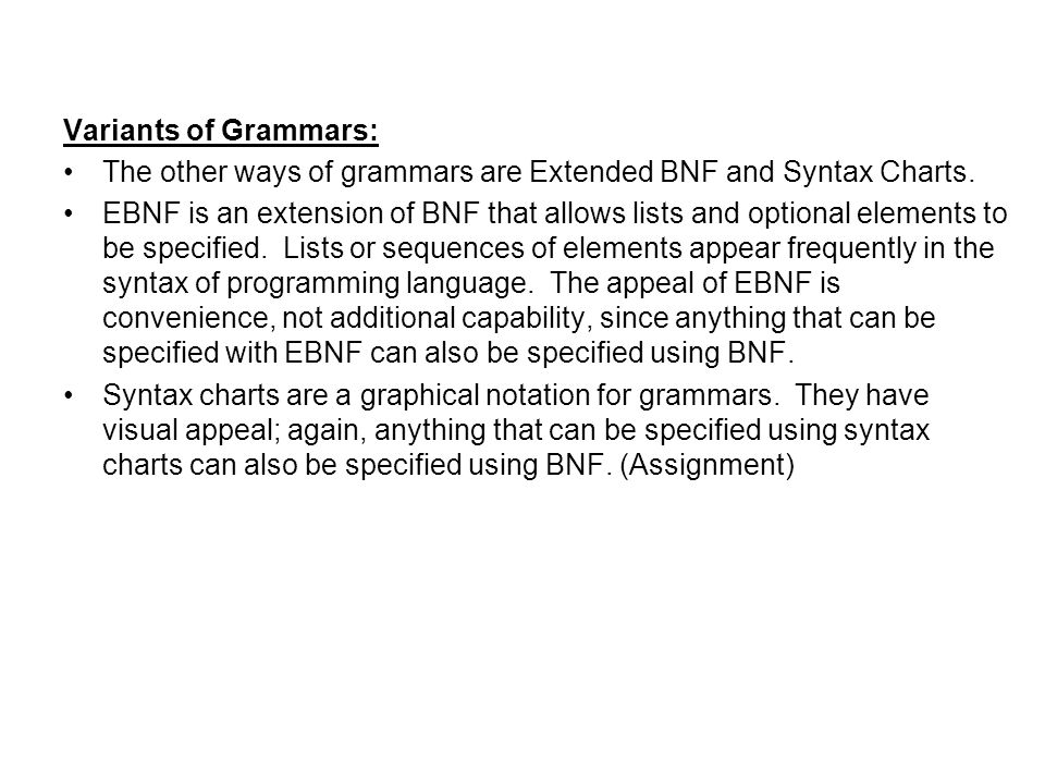 Variants of Grammars: The other ways of grammars are Extended BNF and Syntax Charts.