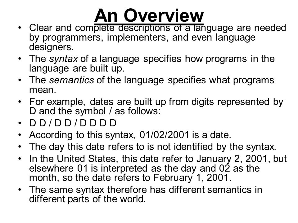 An Overview Clear and complete descriptions of a language are needed by programmers, implementers, and even language designers.