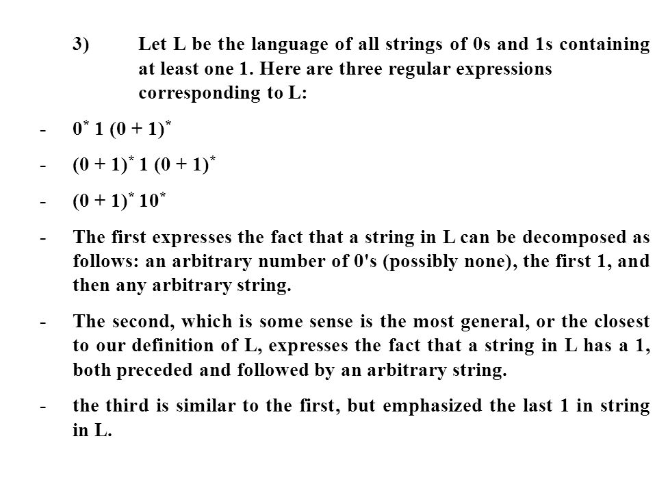 3)Let L be the language of all strings of 0s and 1s containing at least one 1. Here are three regular expressions corresponding to L: -0 * 1 (0 + 1) *