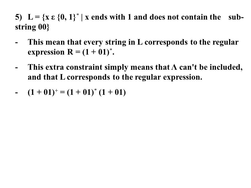 5)L = {x ε {0, 1} * | x ends with 1 and does not contain the sub- string 00} -This mean that every string in L corresponds to the regular expression R