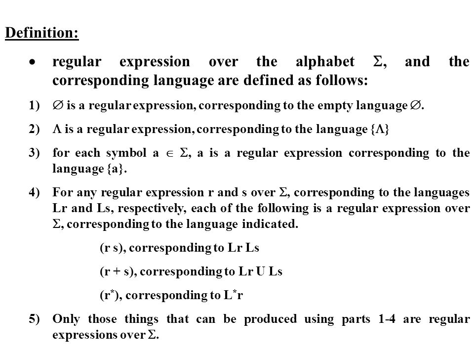 Definition: regular expression over the alphabet, and the corresponding language are defined as follows: 1) is a regular expression, corresponding to