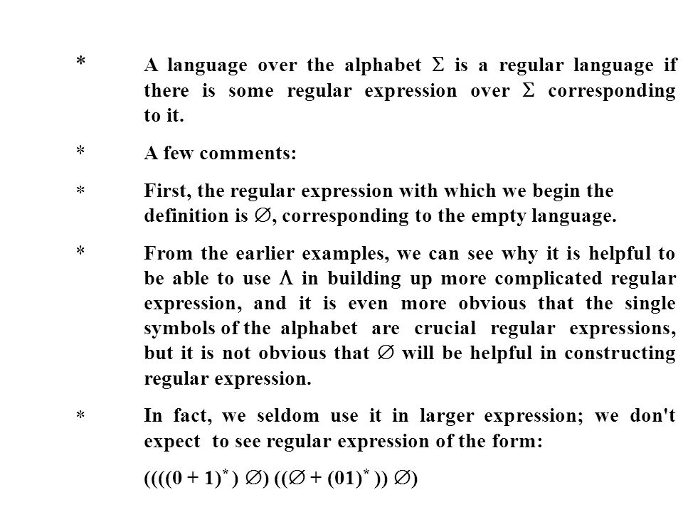 * A language over the alphabet is a regular language if there is some regular expression over corresponding to it. *A few comments: First, the regular