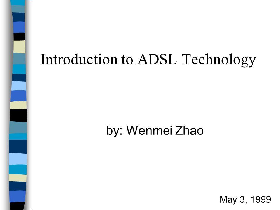 Outline n ADSL What is it.n Why ADSL. n ADSL Family n Features n ADSL vs.