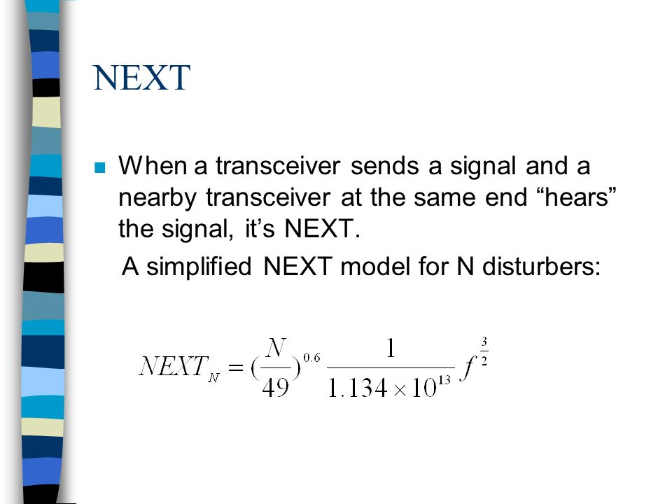 NEXT n When a transceiver sends a signal and a nearby transceiver at the same end hears the signal, its NEXT.