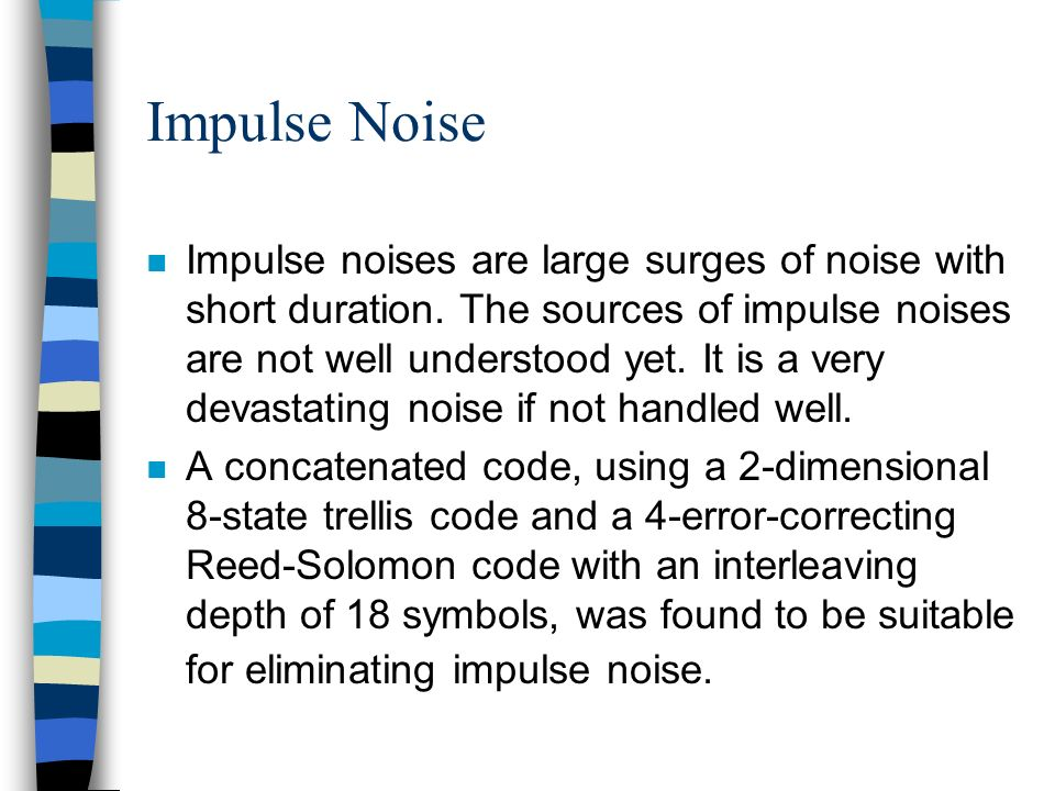 Impulse Noise n Impulse noises are large surges of noise with short duration.