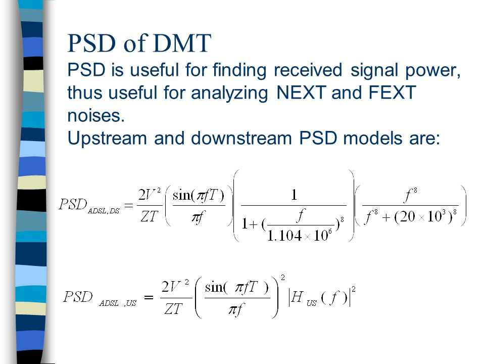 PSD of DMT PSD is useful for finding received signal power, thus useful for analyzing NEXT and FEXT noises.